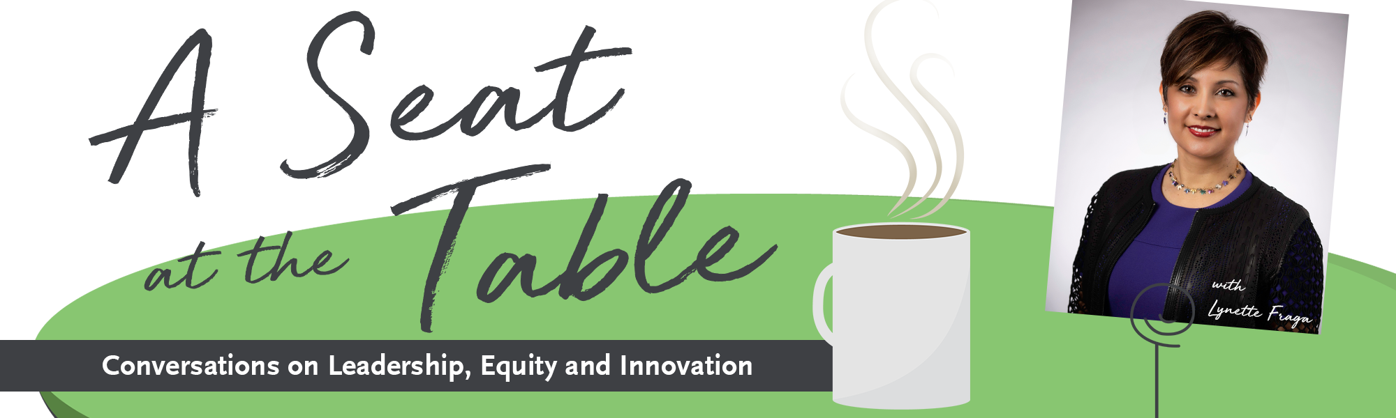 A Seat at the Table: Conversations on Leadership, Equity, and Innovation, with Lynette Fraga